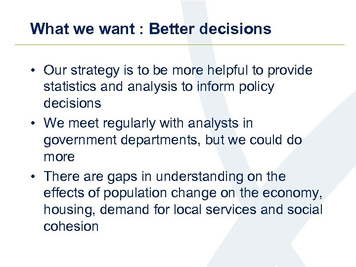 What we want : Better decisions • Our strategy is to be more helpful