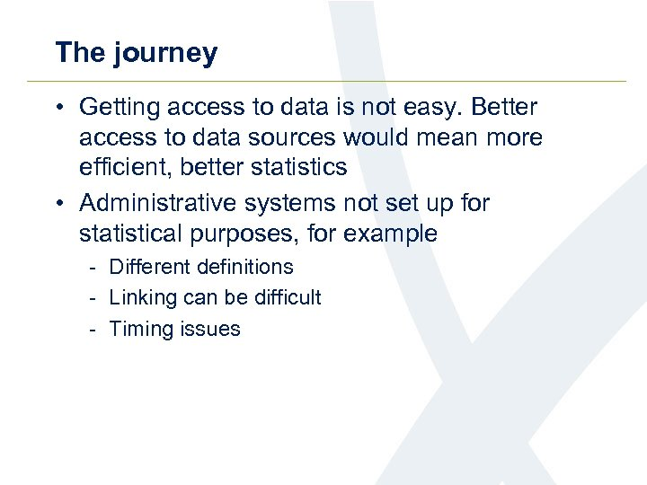 The journey • Getting access to data is not easy. Better access to data