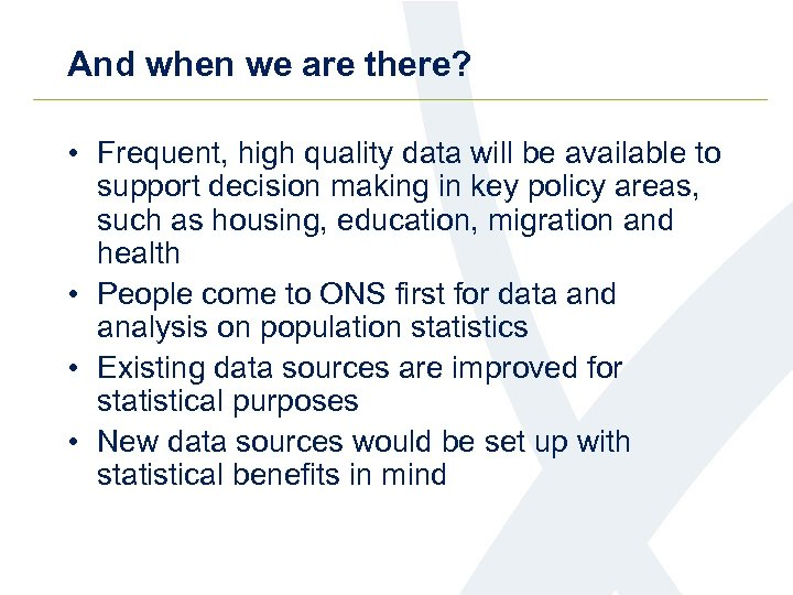 And when we are there? • Frequent, high quality data will be available to