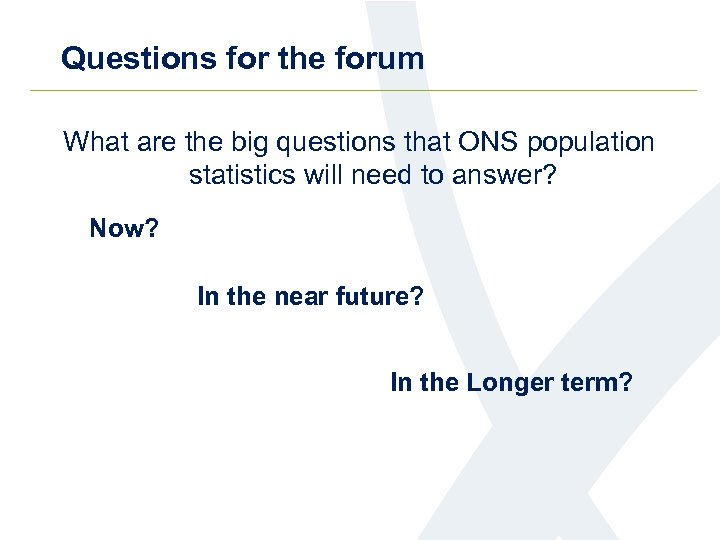 Questions for the forum What are the big questions that ONS population statistics will