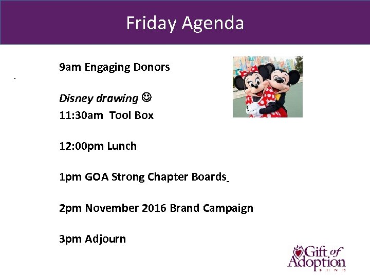 Friday Agenda . 9 am Engaging Donors Disney drawing 11: 30 am Tool Box