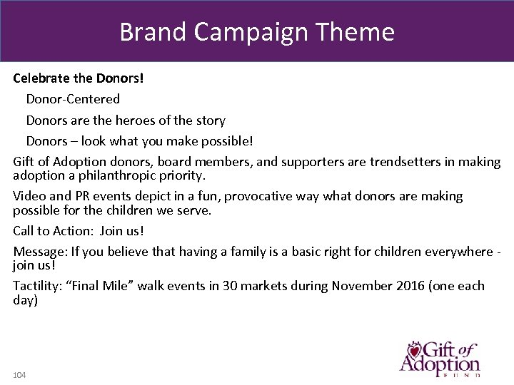 Brand Campaign Theme Celebrate the Donors! Donor-Centered Donors are the heroes of the story