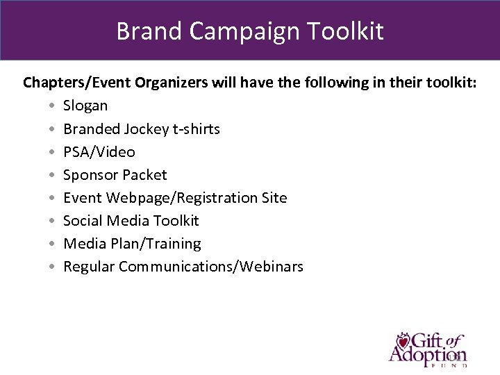 Brand Campaign Toolkit Chapters/Event Organizers will have the following in their toolkit: • Slogan