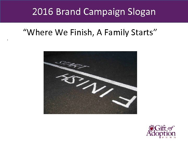 "2016 Brand Campaign Slogan. ""Where We Finish, A Family Starts"" 114"