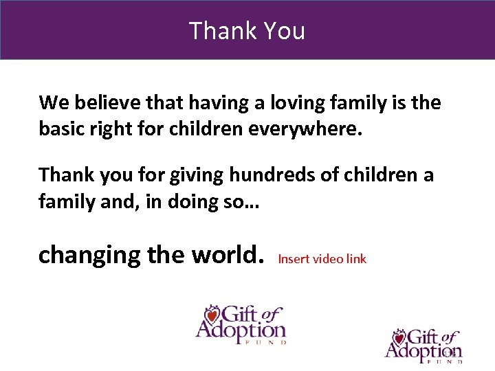Thank You We believe that having a loving family is the basic right for