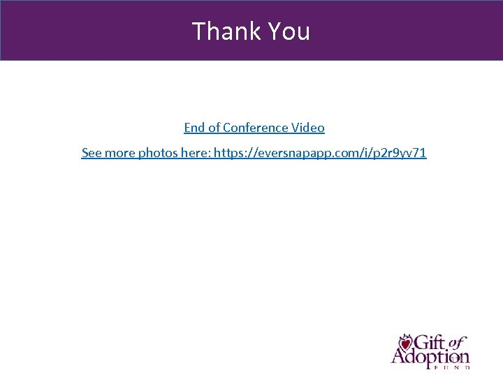Thank You End of Conference Video See more photos here: https: //eversnapapp. com/i/p 2