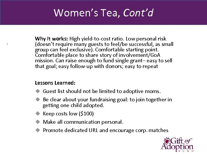 Women's Tea, Cont'd. Why it works: High yield-to-cost ratio. Low personal risk (doesn't require