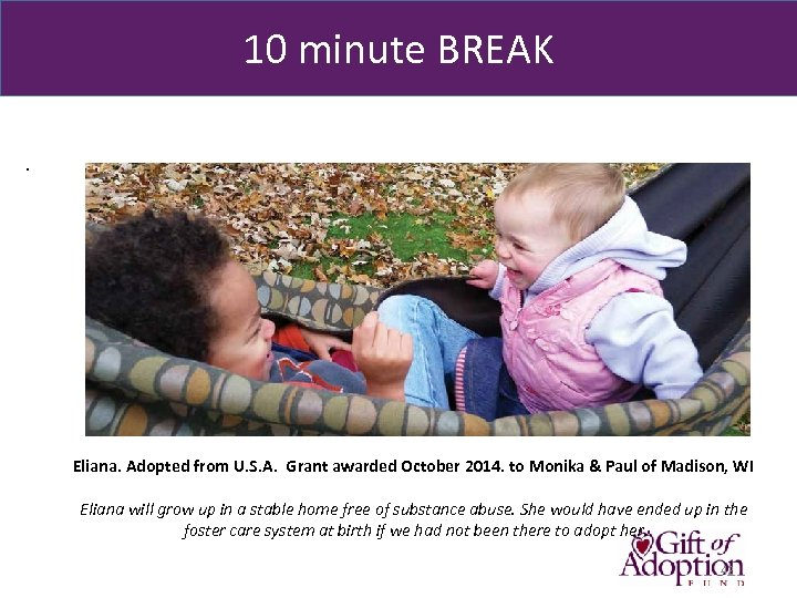 10 minute BREAK . Eliana. Adopted from U. S. A. Grant awarded October 2014.