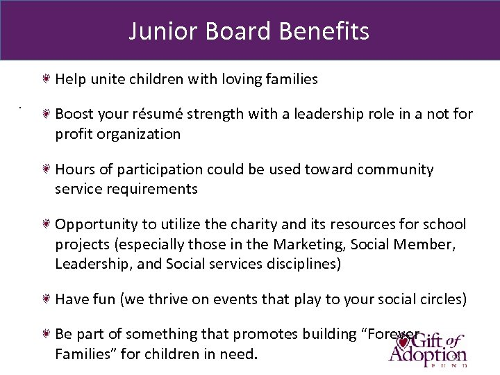 Junior Board Benefits Help unite children with loving families. Boost your résumé strength with