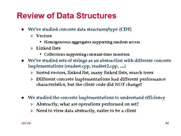 Review of Data Structures l We've studied concrete data structures/type (CDT) Ø Vectors •