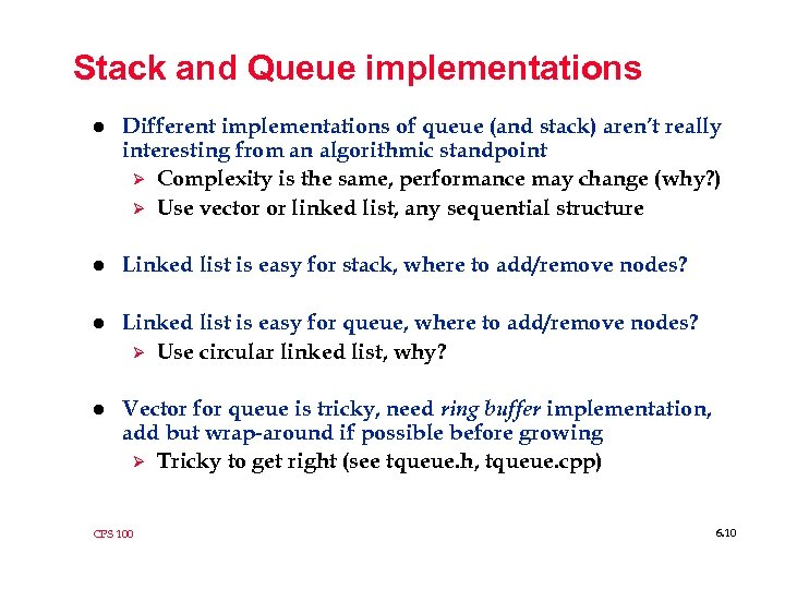 Stack and Queue implementations l Different implementations of queue (and stack) aren't really interesting