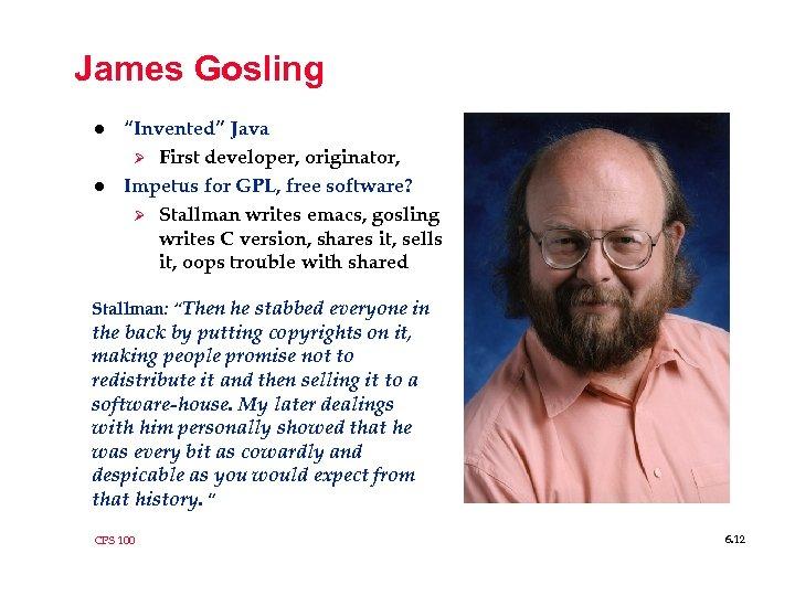 """James Gosling l l """"Invented"""" Java Ø First developer, originator, Impetus for GPL, free"""