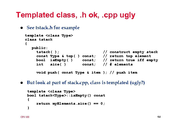 Templated class, . h ok, . cpp ugly l See tstack. h for example