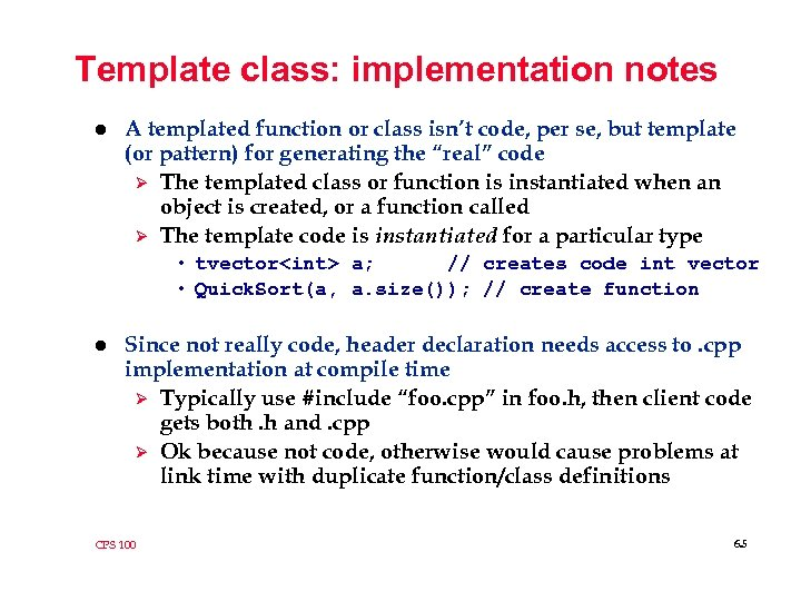 Template class: implementation notes l A templated function or class isn't code, per se,