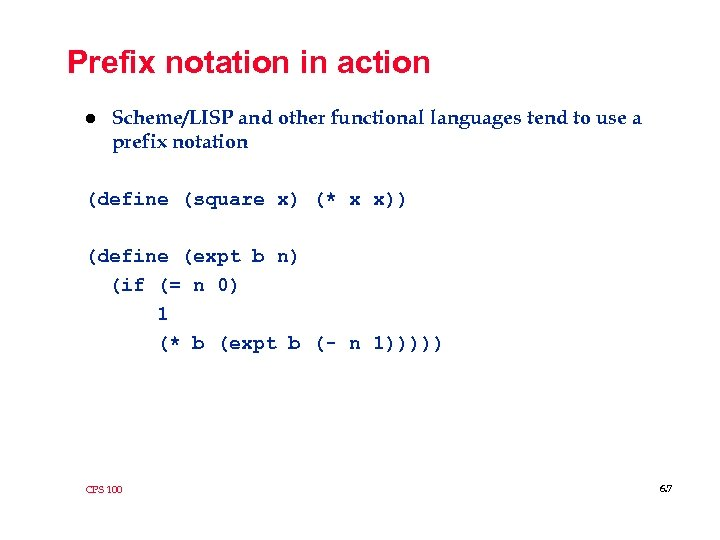 Prefix notation in action l Scheme/LISP and other functional languages tend to use a