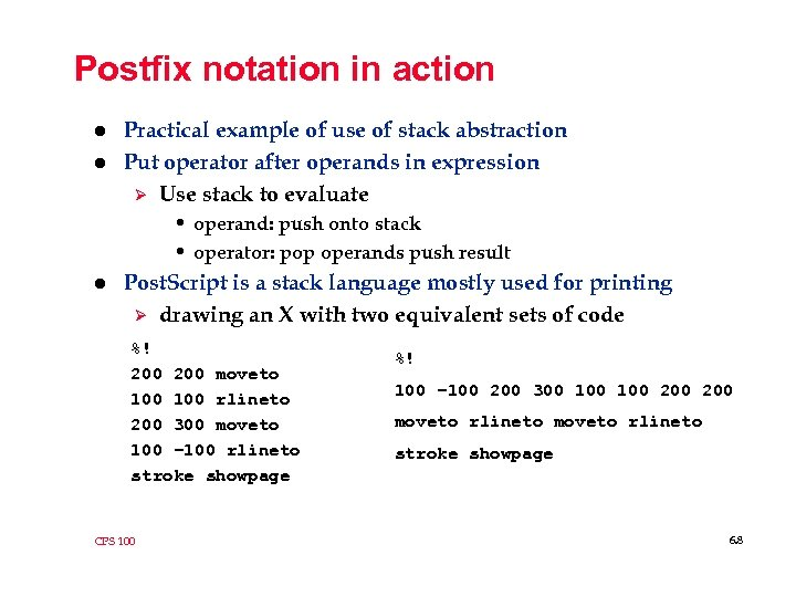 Postfix notation in action l l Practical example of use of stack abstraction Put