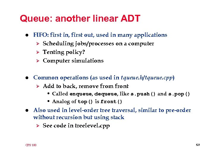 Queue: another linear ADT l FIFO: first in, first out, used in many applications