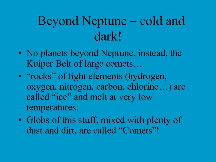 Beyond Neptune – cold and dark! • No planets beyond Neptune, instead, the Kuiper