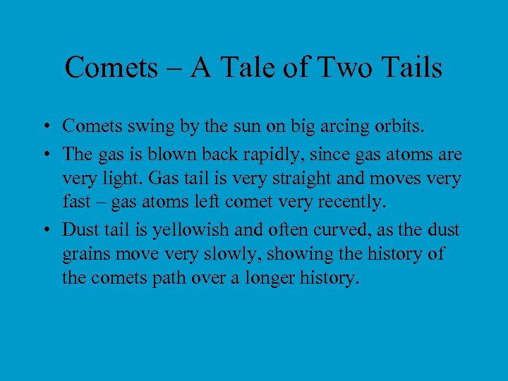 Comets – A Tale of Two Tails • Comets swing by the sun on
