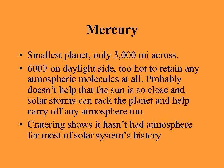 Mercury • Smallest planet, only 3, 000 mi across. • 600 F on daylight