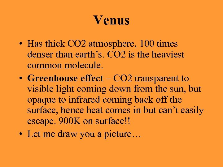 Venus • Has thick CO 2 atmosphere, 100 times denser than earth's. CO 2