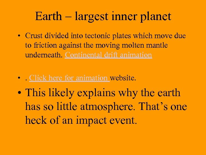 Earth – largest inner planet • Crust divided into tectonic plates which move due