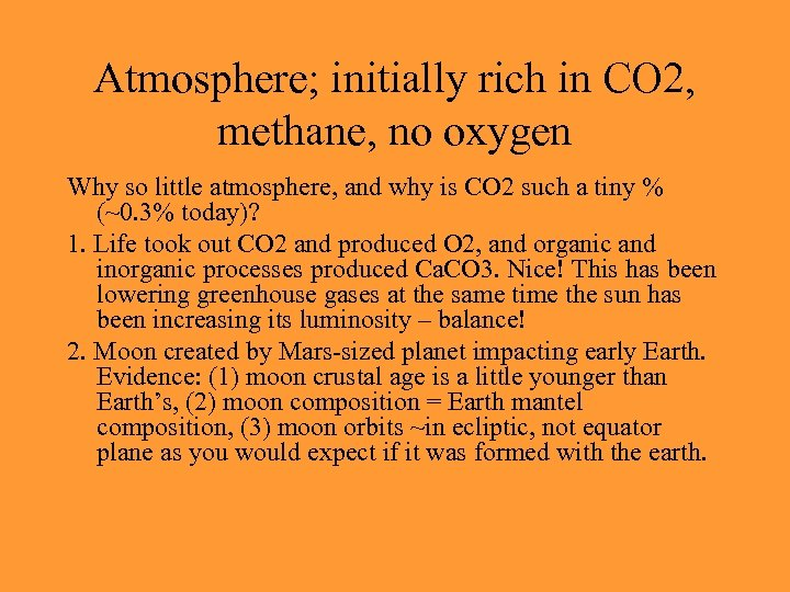 Atmosphere; initially rich in CO 2, methane, no oxygen Why so little atmosphere, and