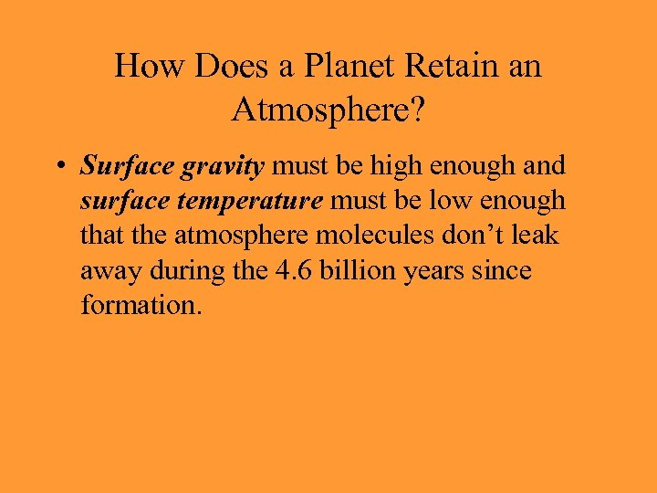 How Does a Planet Retain an Atmosphere? • Surface gravity must be high enough