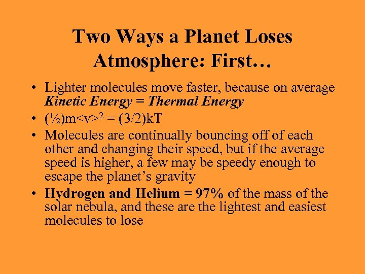 Two Ways a Planet Loses Atmosphere: First… • Lighter molecules move faster, because on