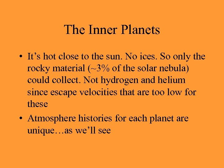 The Inner Planets • It's hot close to the sun. No ices. So only