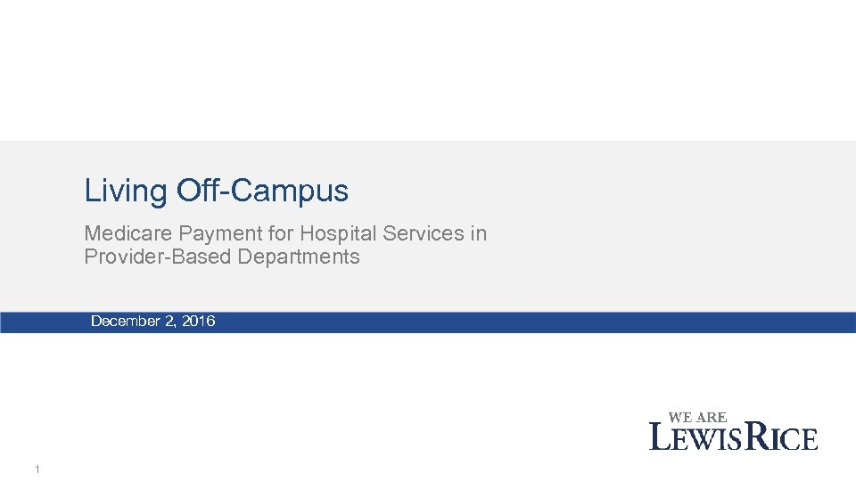 Living Off-Campus Medicare Payment for Hospital Services in Provider-Based Departments December 2, 2016 1