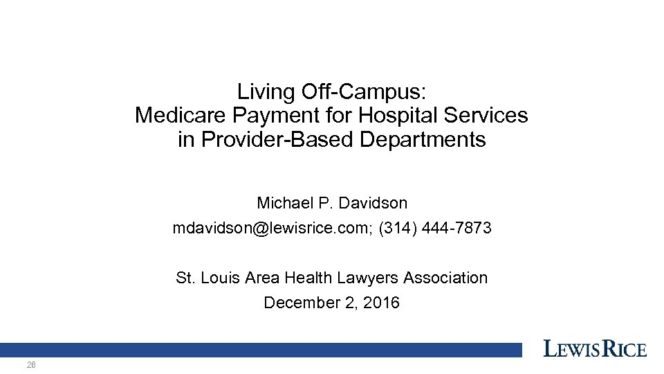 Living Off-Campus: Medicare Payment for Hospital Services in Provider-Based Departments Michael P. Davidson mdavidson@lewisrice.