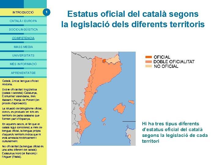 PRESENTACIÓ INTRODUCCIÓ CATALÀ I EUROPA SOCIOLINGÜÍSTICA 1 Estatus oficial del català segons la legislació