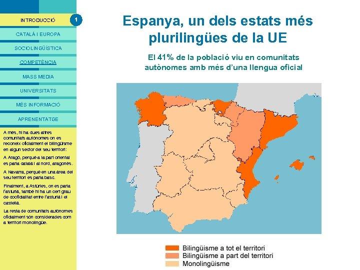 PRESENTACIÓ INTRODUCCIÓ CATALÀ I EUROPA 1 Espanya, un dels estats més plurilingües de la
