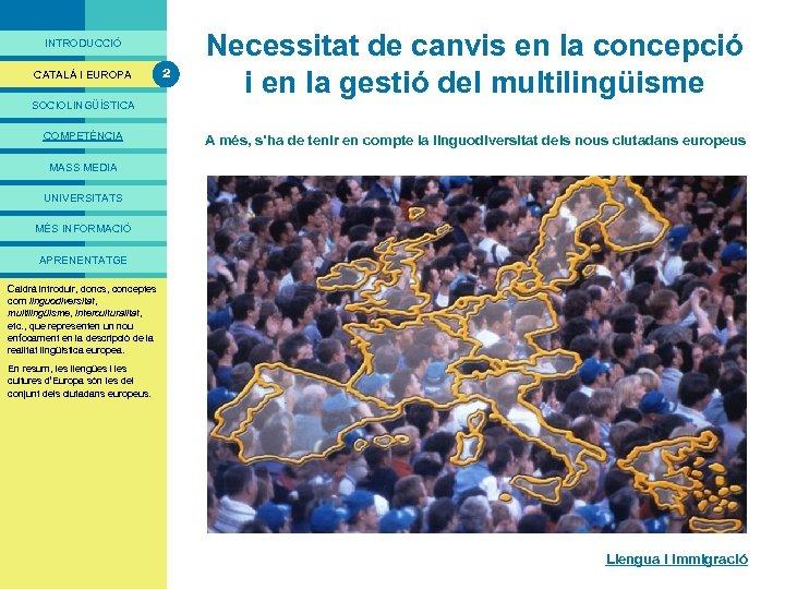 PRESENTACIÓ INTRODUCCIÓ CATALÀ I EUROPA 2 Necessitat de canvis en la concepció i en