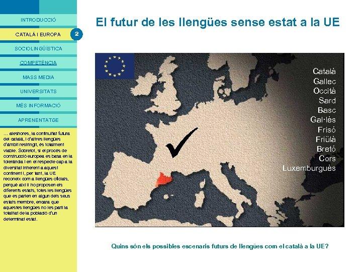 PRESENTACIÓ El futur de les llengües sense estat a la UE INTRODUCCIÓ CATALÀ I