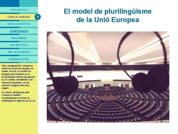 PRESENTACIÓ INTRODUCCIÓ CATALÀ I EUROPA SOCIOLINGÜÍSTICA COMPETÈNCIA MASS MEDIA UNIVERSITATS MÉS INFORMACIÓ APRENENTATGE Com