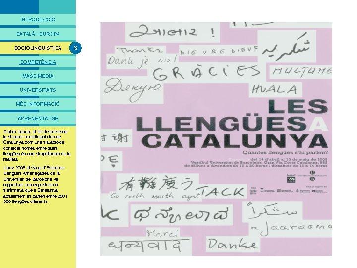 """PRESENTACIÓ INTRODUCCIÓ """"Somcom som Tal bilingües"""" CATALÀ I EUROPA SOCIOLINGÜÍSTICA 3 """"La societat catalana"""