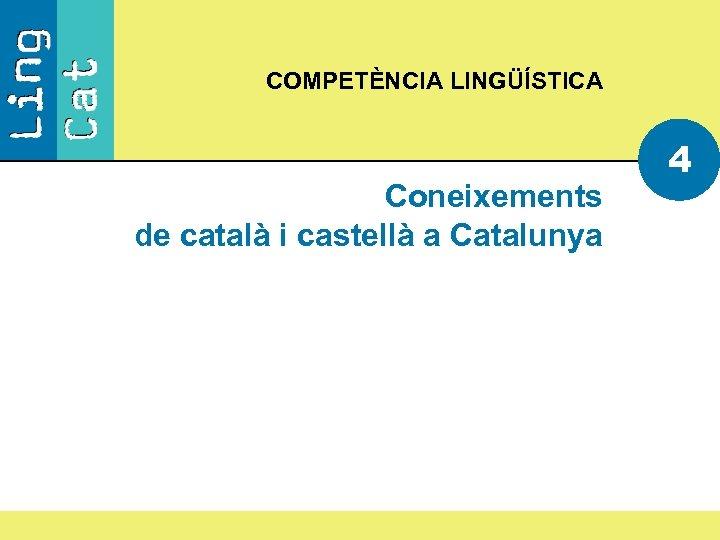 COMPETÈNCIA LINGÜÍSTICA Coneixements de català i castellà a Catalunya 4