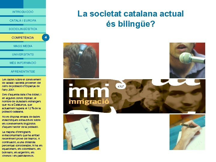 PRESENTACIÓ La societat catalana actual és bilingüe? INTRODUCCIÓ CATALÀ I EUROPA SOCIOLINGÜÍSTICA COMPETÈNCIA MASS