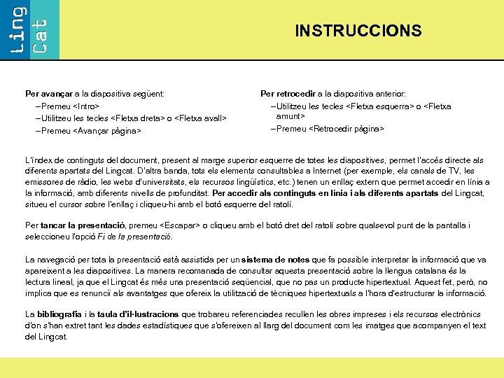 INSTRUCCIONS Per avançar a la diapositiva següent: – Premeu <Intro> – Utilitzeu les tecles