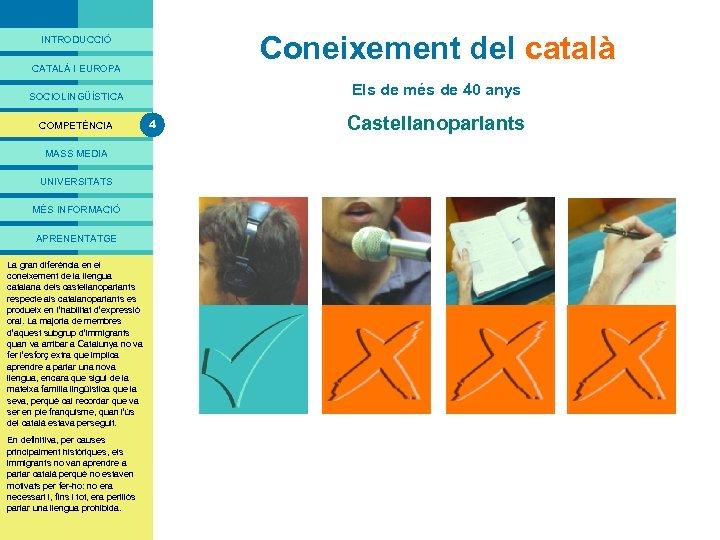PRESENTACIÓ Coneixement del català INTRODUCCIÓ CATALÀ I EUROPA Els de més de 40 anys