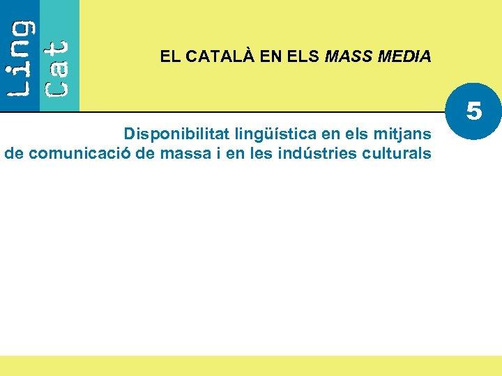 EL CATALÀ EN ELS MASS MEDIA Disponibilitat lingüística en els mitjans de comunicació de