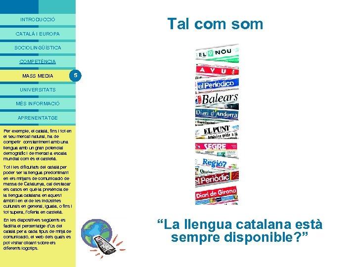 PRESENTACIÓ Tal com som INTRODUCCIÓ CATALÀ I EUROPA SOCIOLINGÜÍSTICA COMPETÈNCIA MASS MEDIA 5 UNIVERSITATS