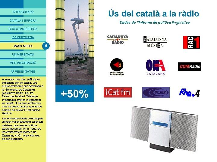 PRESENTACIÓ Ús del català a la ràdio INTRODUCCIÓ CATALÀ I EUROPA Dades de l'Informe