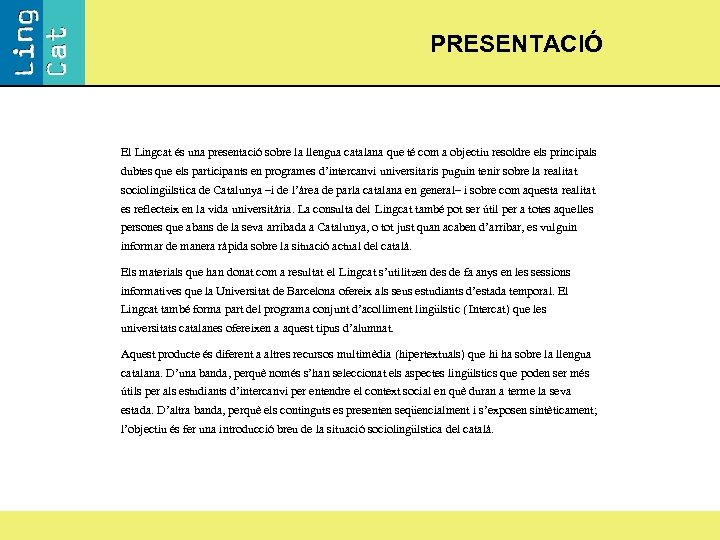 PRESENTACIÓ El Lingcat és una presentació sobre la llengua catalana que té com a
