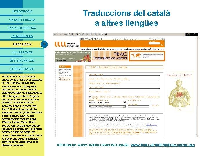 PRESENTACIÓ Traduccions del català a altres llengües INTRODUCCIÓ CATALÀ I EUROPA SOCIOLINGÜÍSTICA COMPETÈNCIA MASS