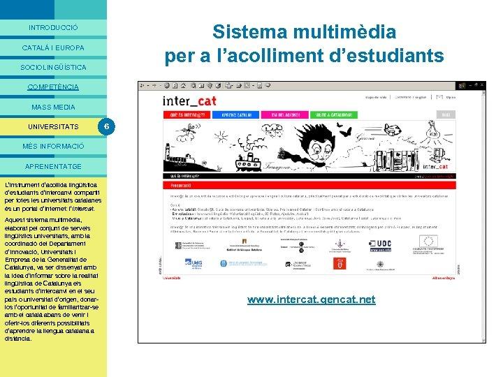 PRESENTACIÓ Sistema multimèdia per a l'acolliment d'estudiants INTRODUCCIÓ CATALÀ I EUROPA SOCIOLINGÜÍSTICA COMPETÈNCIA MASS