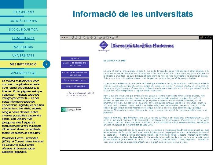 PRESENTACIÓ Informació de les universitats INTRODUCCIÓ CATALÀ I EUROPA SOCIOLINGÜÍSTICA COMPETÈNCIA MASS MEDIA UNIVERSITATS