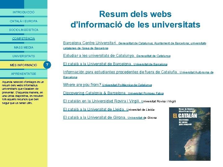 PRESENTACIÓ Resum dels webs d'informació de les universitats INTRODUCCIÓ CATALÀ I EUROPA SOCIOLINGÜÍSTICA COMPETÈNCIA